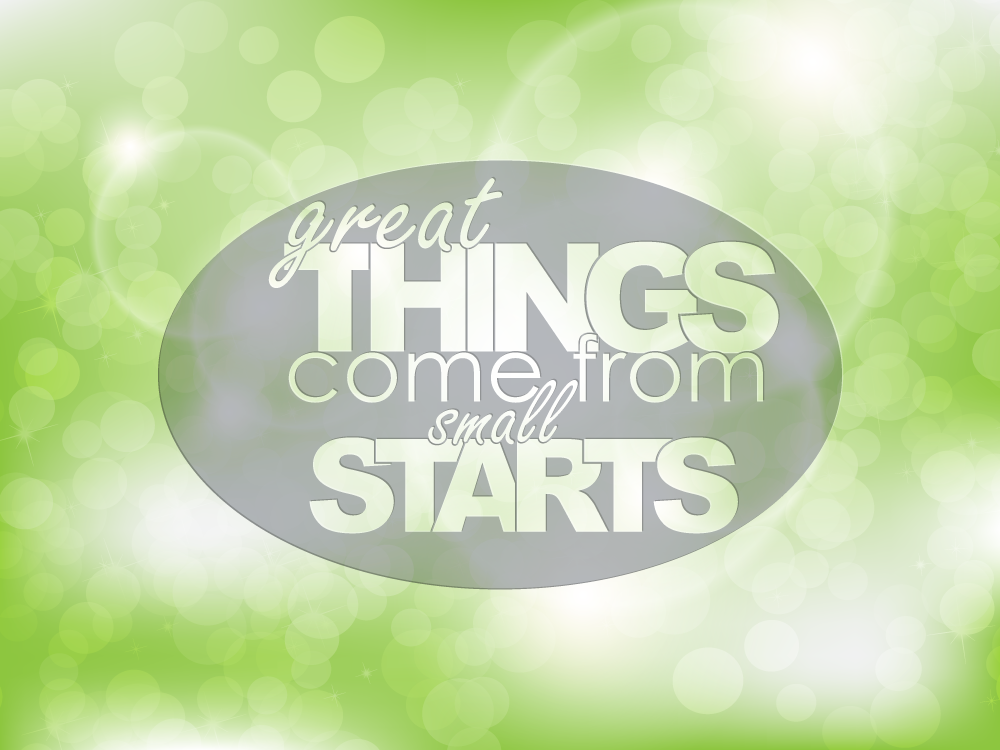 great things come from small starts
